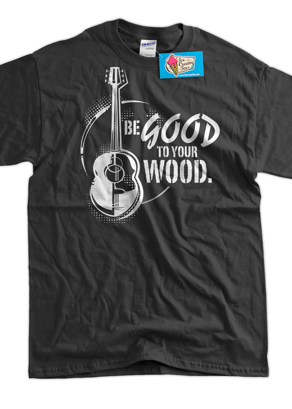 Guitar Band TShirt  Be good to your wood Tee Shirt by IceCreamTees, $14.99