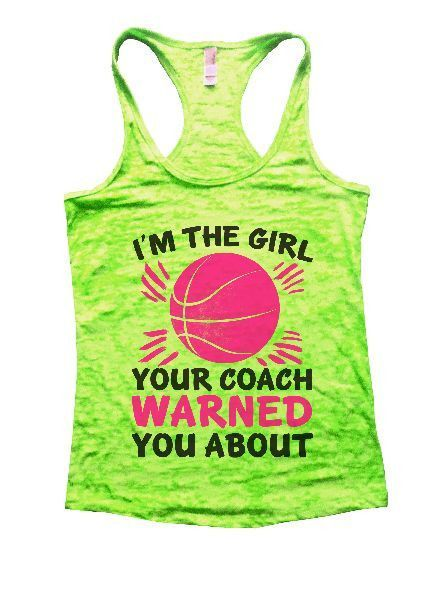 I'm The Girl Your Coach Warned You About Burnout Tank Top By Funny Threadz