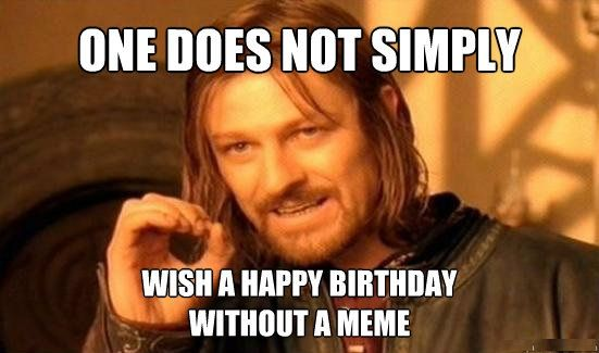 Happy Birthday Best Friend Funny Meme : One does not simply tap to see more hilarious happy birthday