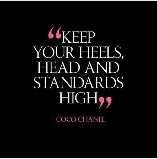 Keep Your Heels Head And Standards High Coco Chanel