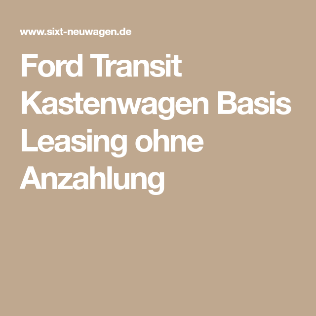 Ford Transit Kastenwagen Basis Leasing Ohne Anzahlung