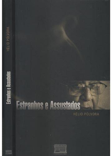 Estranhos e assustados / Hélio Pólvora ; prólogo de Fausto Cunha ; posfácio de Flávio Loureiro Chaves - Anajé (Bahia) : Caserão do Verbo, cop. 2013