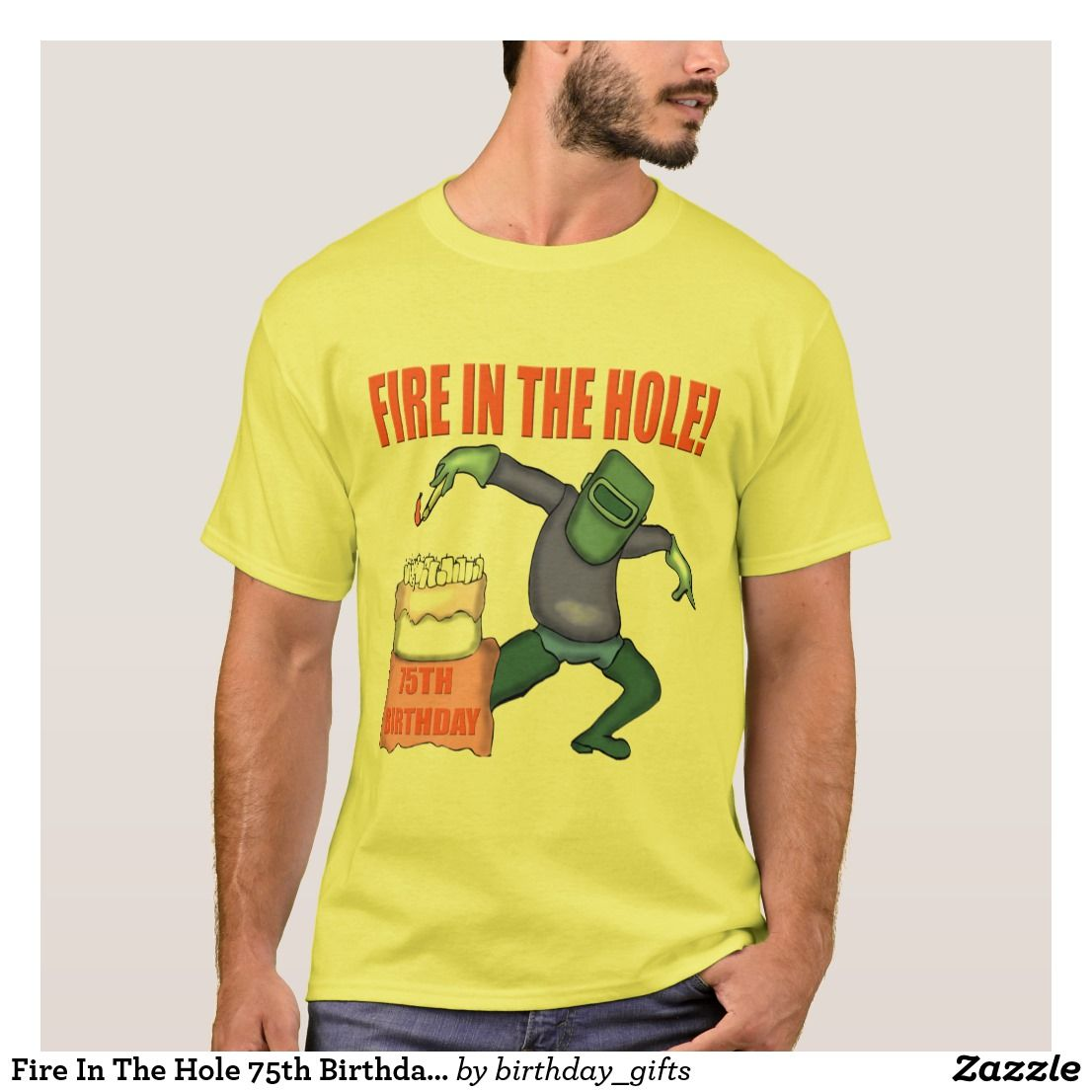 Fire In The Hole 75th Birthday Gifts T Shirt