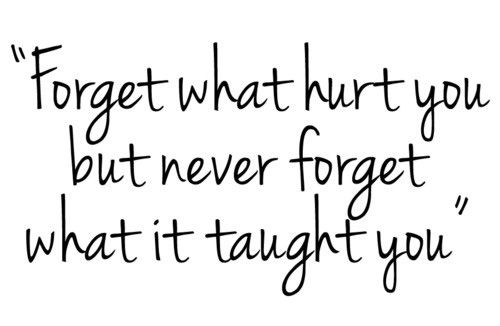 Forget what hurt you …