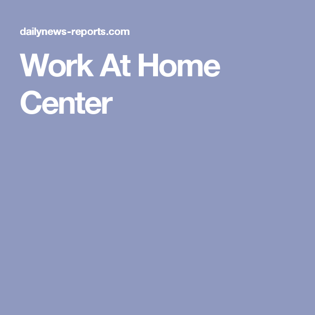 Work At Home Center