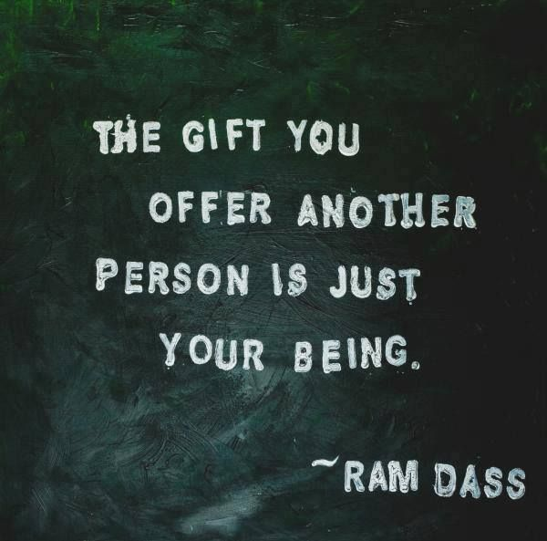 Ram Dass Quotes The Gift You Offer Another Person Is Just Your Being Ram Dass