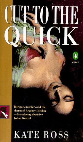Cut to the Quick.  I loved all of Kate Ross's Julian Kestrel mysteries.  Only wish there could have been more of them...