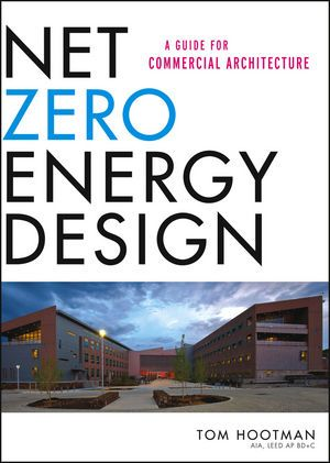 Net Zero Energy Design A Guide For Commercial Architecture Thomas Hootman Commercial Architecture Commercial And Office Architecture Architecture
