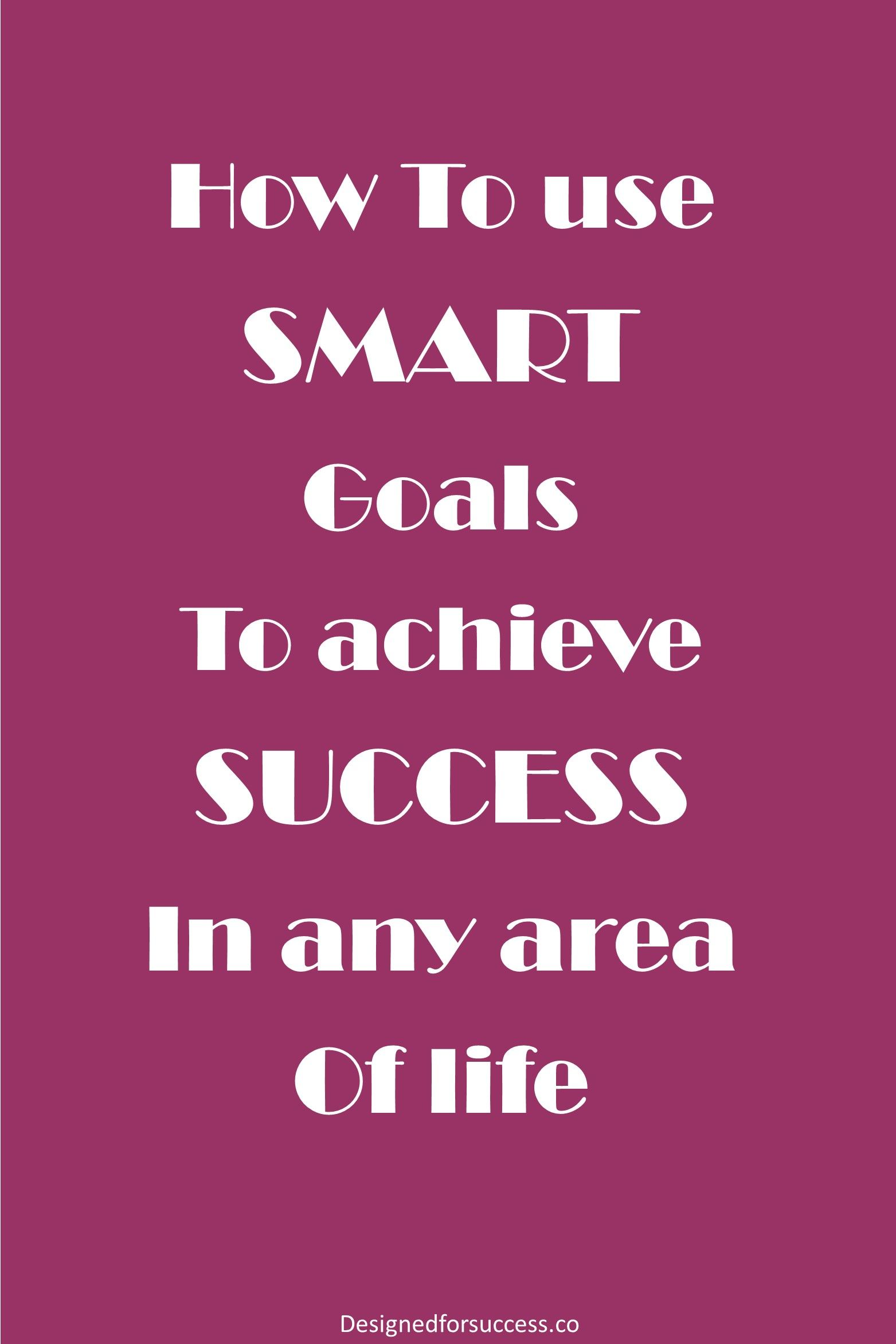 How To Use Smart Goals To Achieve Success In Any Area Of