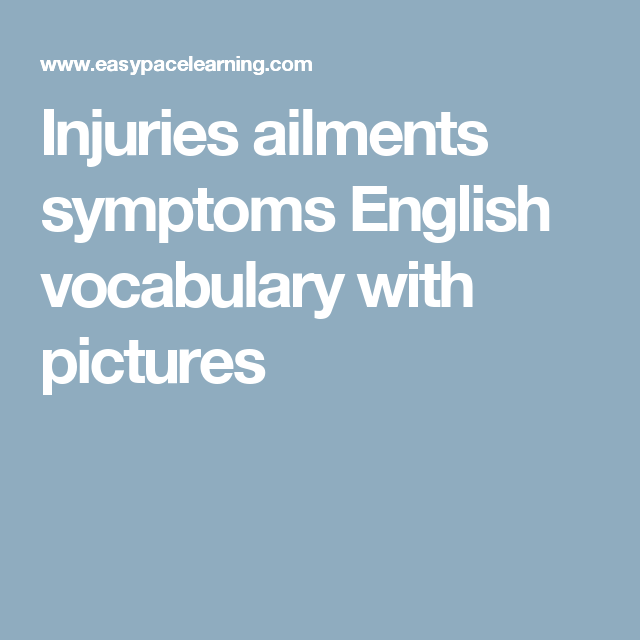 Injuries ailments symptoms English vocabulary with pictures