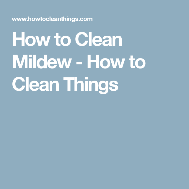 How To Clean Mildew How To Clean Things Cleaning Tips