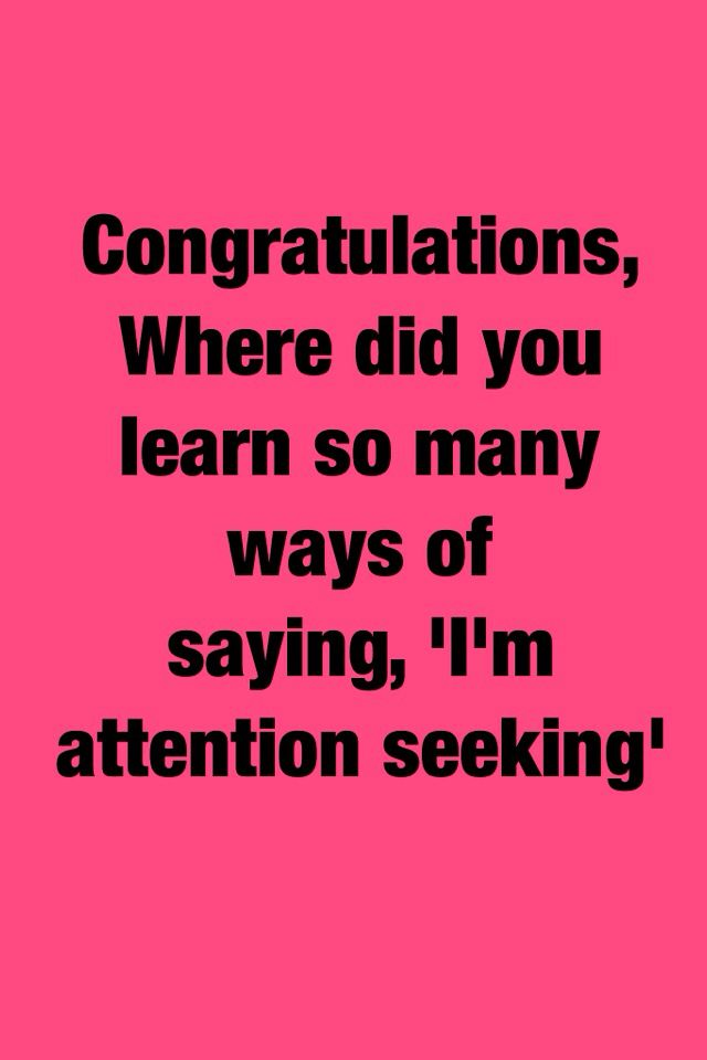 Attention seeking quotes | Quotes, Woman quotes, Attention ...