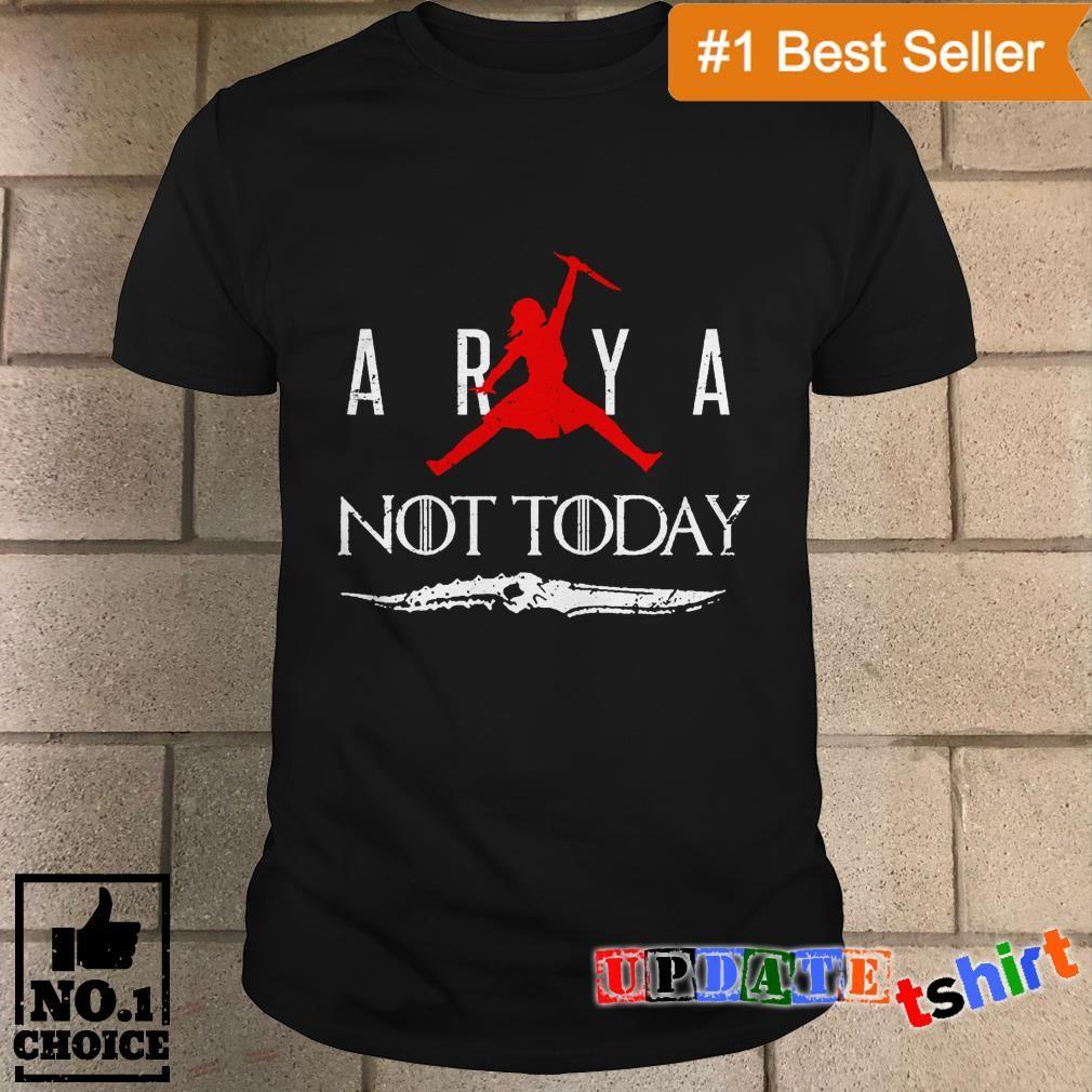Alegre Explosivos Decorar  Game Of Thrones Arya Stark air jordan not today shirt, hoodie