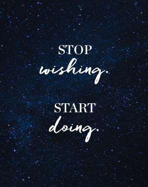 Stop wishing, start doing. - Provided by PureWow