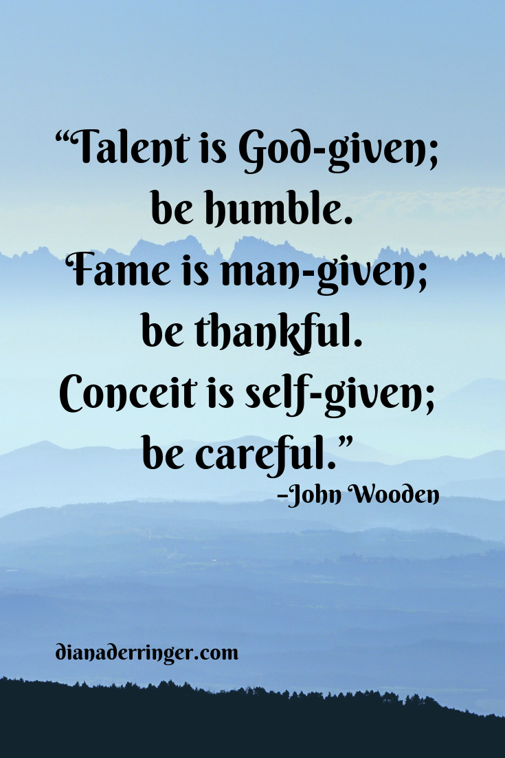Talent Fame Conceit John Wooden Quote Humility Quotes Humble Quotes Motivational Words