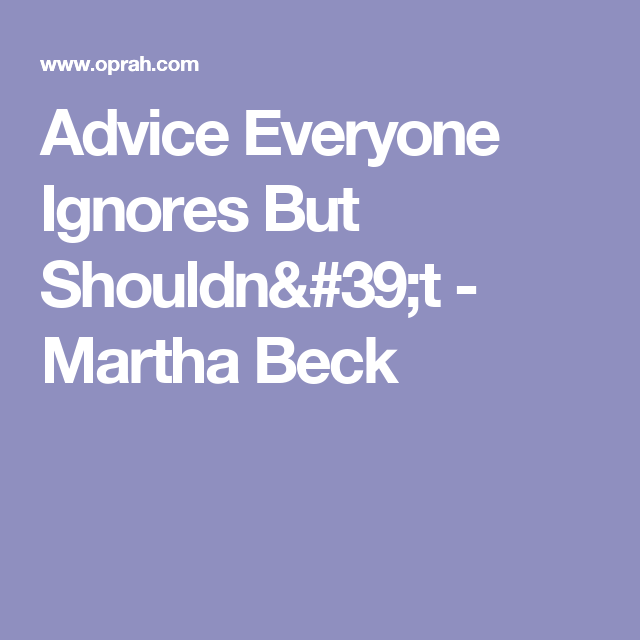 Advice Everyone Ignores But Shouldn't - Martha Beck