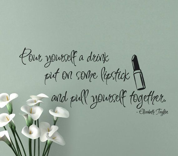 Elizabeth Taylor Vinyl Wall Decal Quotes Pour Yourself A Drink Put - How do i put on a wall decal
