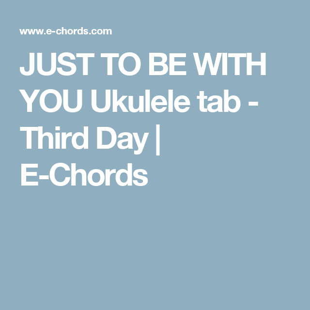Just To Be With You Ukulele Tab Third Day E Chords Ukulele And