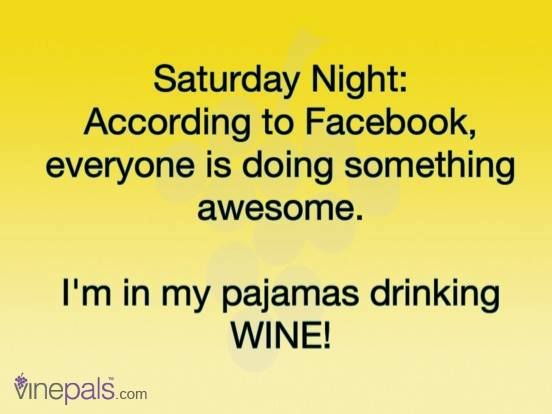 Saturday Night And Wine Pinning Wine Quotes Funny Saturday Humor Funny Quotes