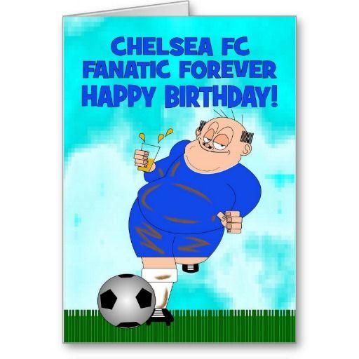 Chelsea Fanatic Forever Football Birthday Card Football Birthday Funny Wedding Signs Soccer Birthday Parties