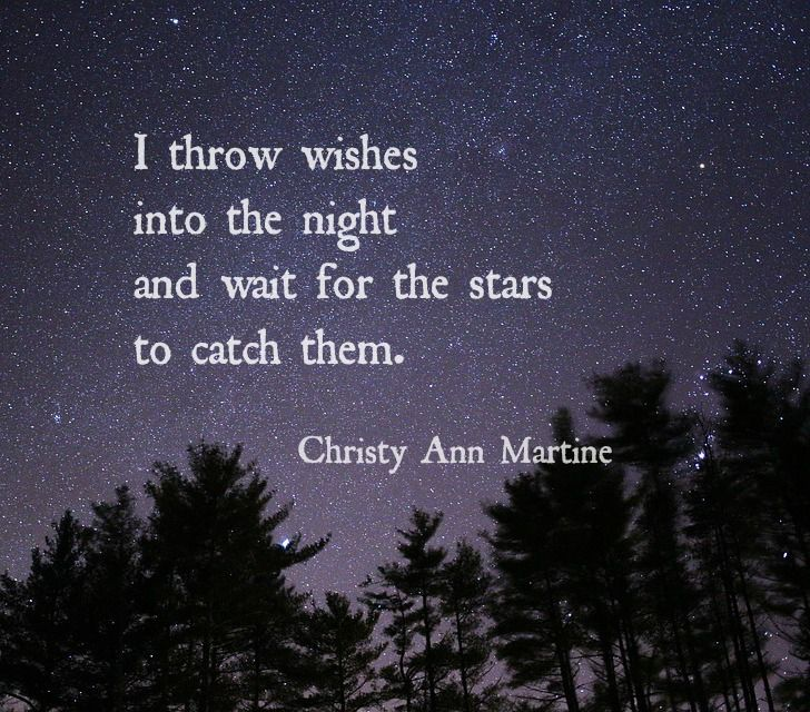 I throw wishes into the night and wait for the stars to ...
