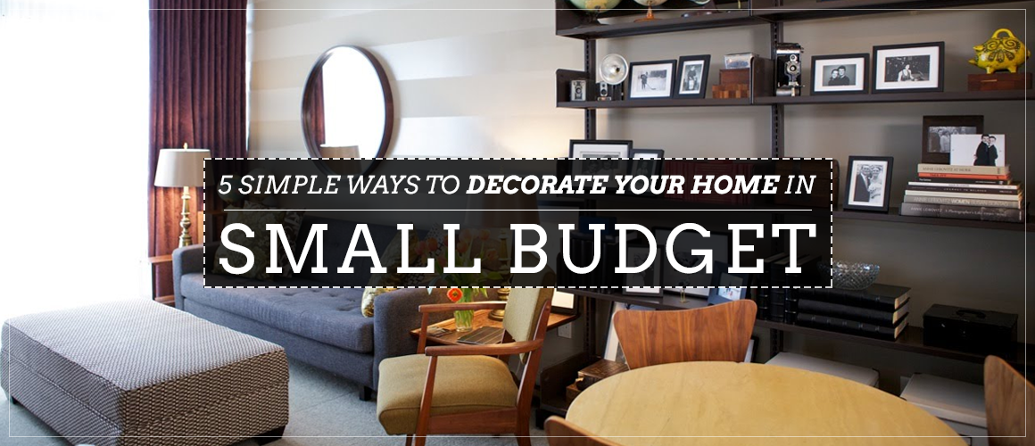 5 Simple Ways to Decorate Your Home in Small Budget