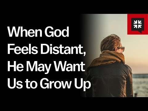 45 When God Feels Distant He May Want Us To Grow Up Ask Pastor John Youtube Pastor John Feelings Growing Up
