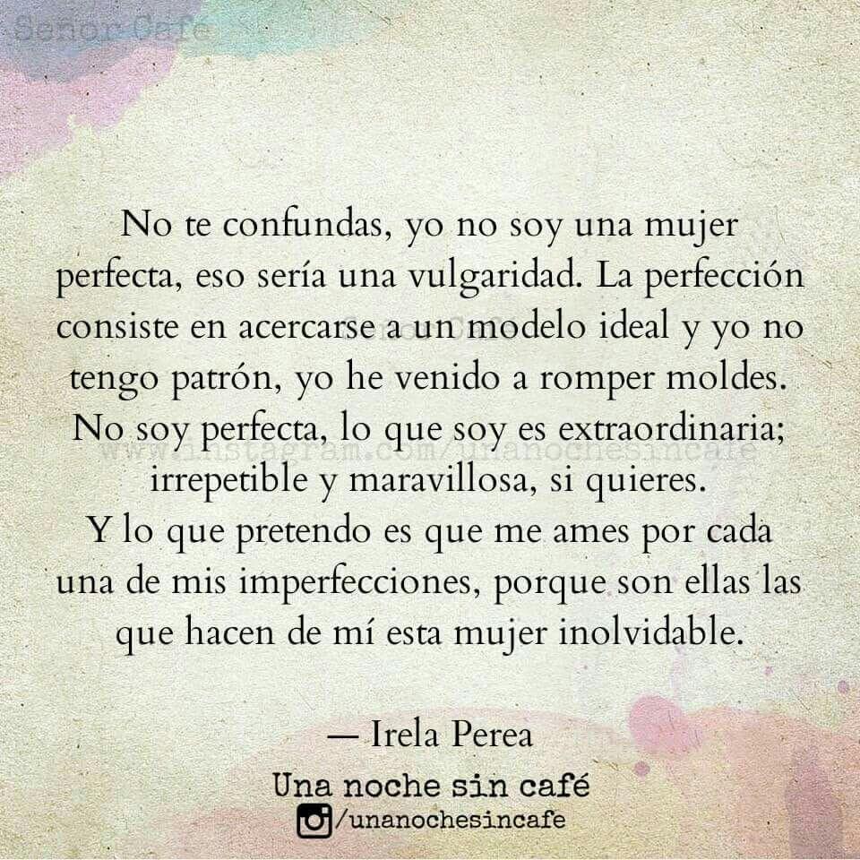 No Soy Una Mujer Perfecta Unanochesincafe Te Regalo