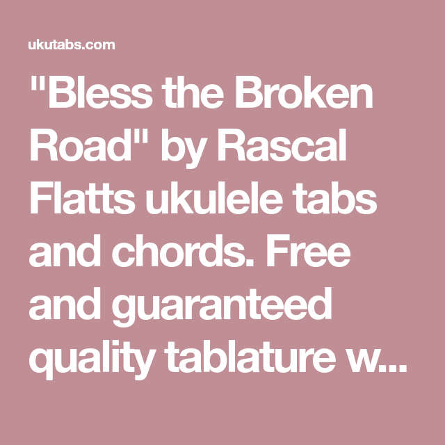 Bless The Broken Road By Rascal Flatts Ukulele Tabs And Chords