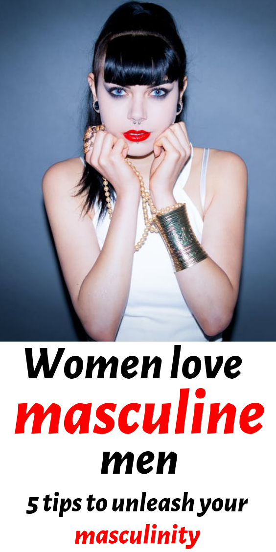 Women Love Masculine Men 5 Tips To Unleash Your Masculinity Messages For Her Sexless Marriage Attract Men