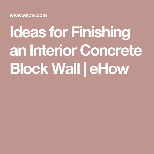 Perfect Ideas For Finishing An Interior Concrete Block Wall