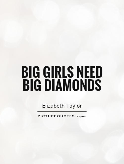 Big girls need big diamonds. Picture Quotes.
