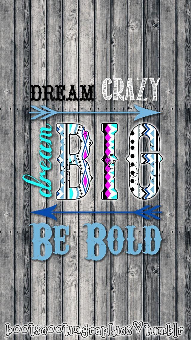 """Dream Crazy. Dream Big. Be Bold"" iPhone 5 Wallpaper"