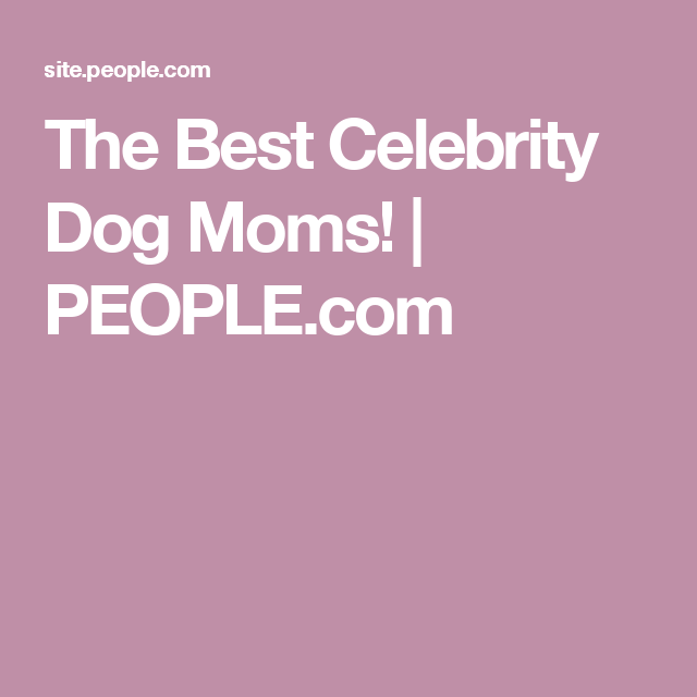 The Best Celebrity Dog Moms! | PEOPLE.com