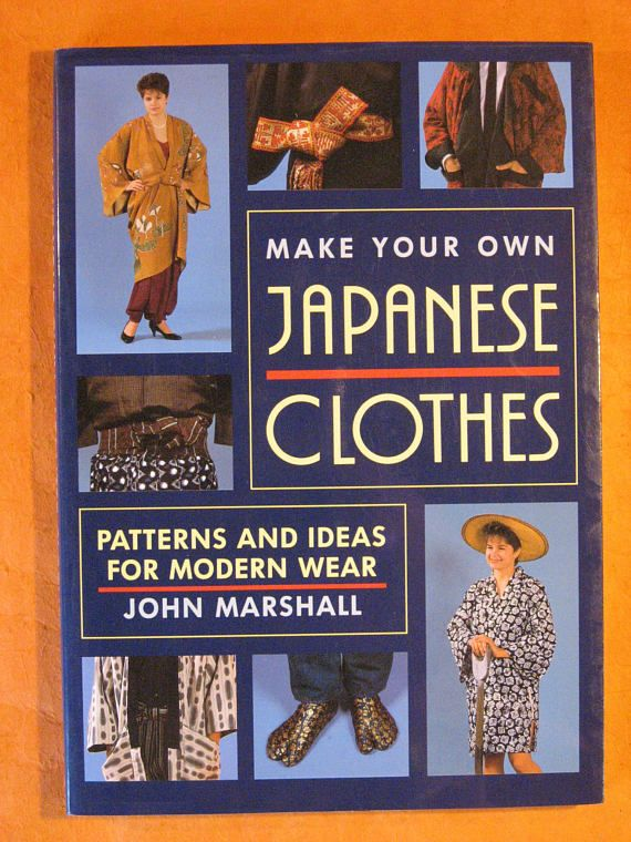 Make Your Own Japanese Clothes: Patterns and Ideas for Modern