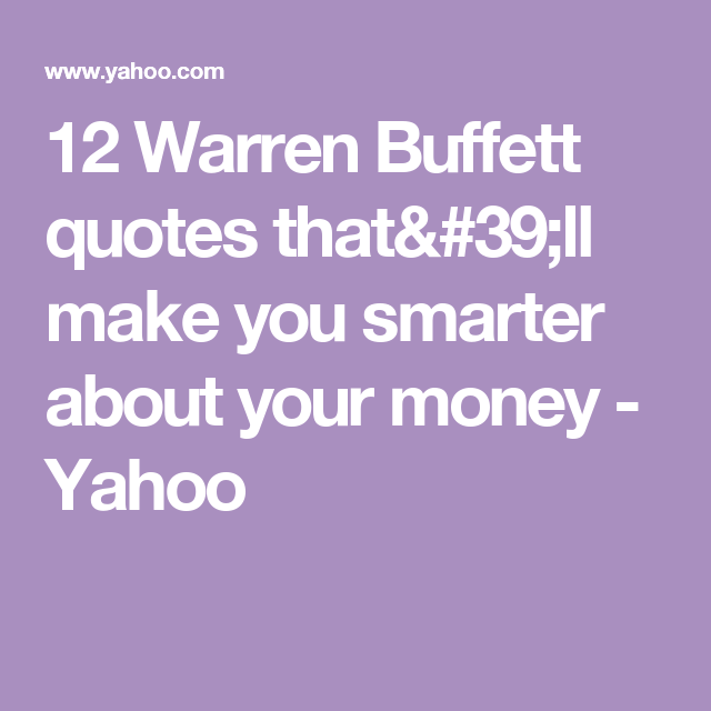 Options Quotes 12 Warren Buffett Quotes That'll Make You Smarter About Your Money