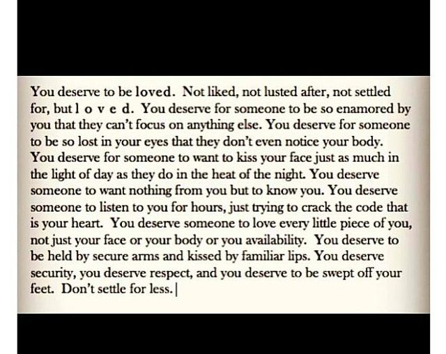 You Deserve To Be Loved & Nothing Less.