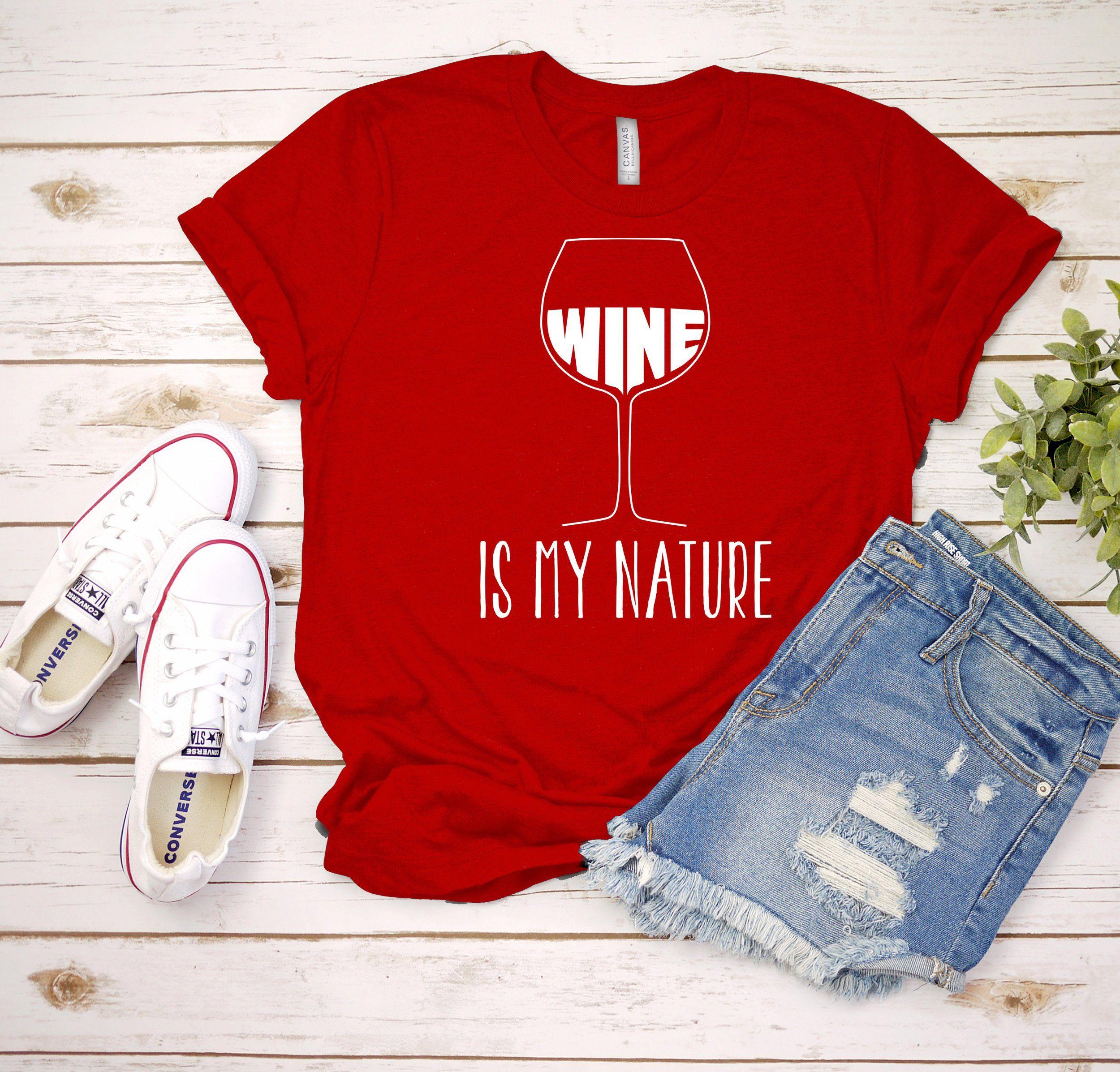 Wine Is My Nature Wine Glass Red Wine Glass Wine Gift Red Wine Shirt Red Wine Tshirt Unisex Shirt Multiple Colo Wine Shirts Red Wine Shirt Unisex Shirts