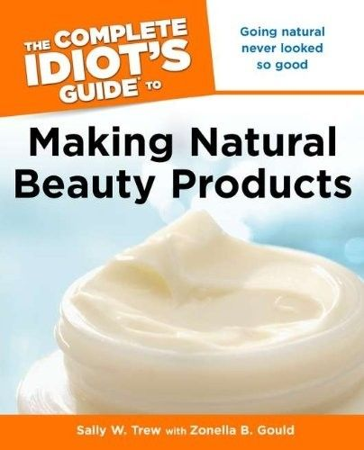 Bestseller Books Online The Complete Idiot's Guide to Making Natural Beauty Products Sally W. Trew, Zonella B. Gould $11.53  - by teri-71