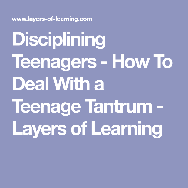 disciplining teenagers how to deal with a teenage tantrum