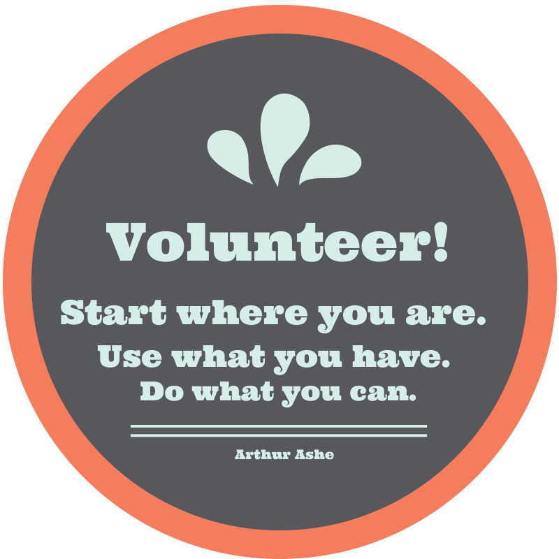 """Inspirational Day Quotes: Volunteer! """"Start Where You Are. Use What You Have. Do"""