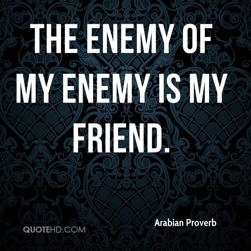 The Enemy Of My Enemy Is My Friend Friends Quotes My Friend Quotes Enemies Quotes
