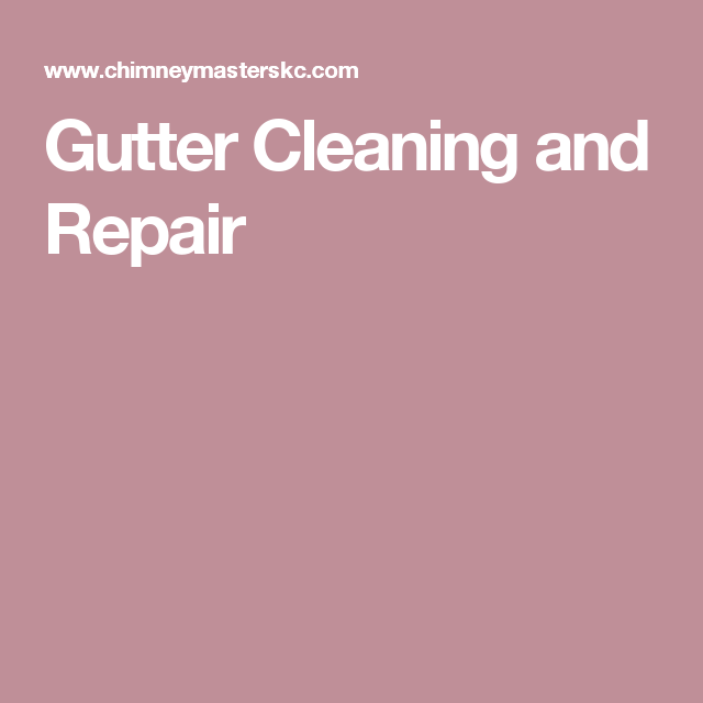 Gutter Cleaning And Repair Cleaning Gutters Gutter Cleaning