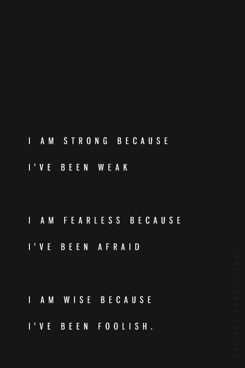 Quotes About Leadership I Am Strong Because Ive Been Weak 24 Media Tumblr C Inspirational Quotes Motivation Love Life Quotes Inspirational Quotes