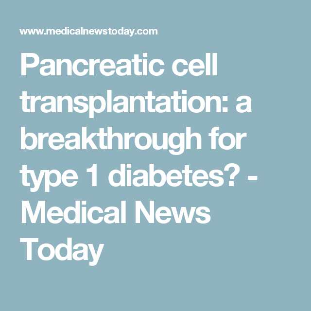 Pancreatic cell transplantation: a breakthrough for type 1