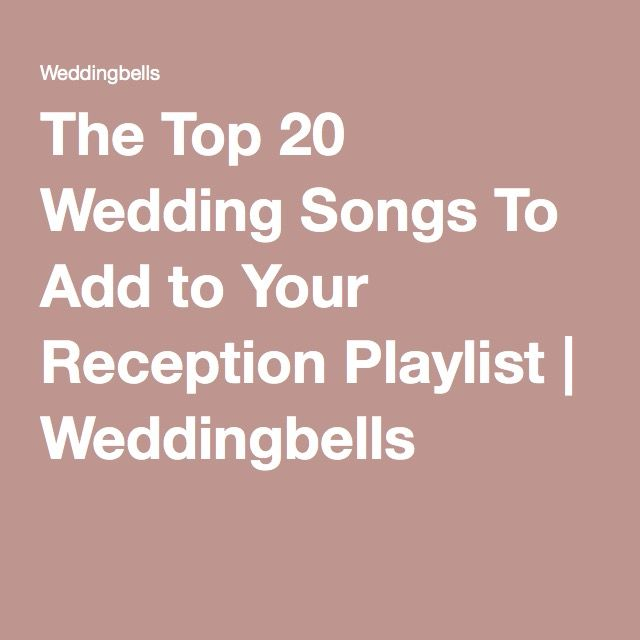 The Top 20 Wedding Songs To Add To Your Reception Playlist