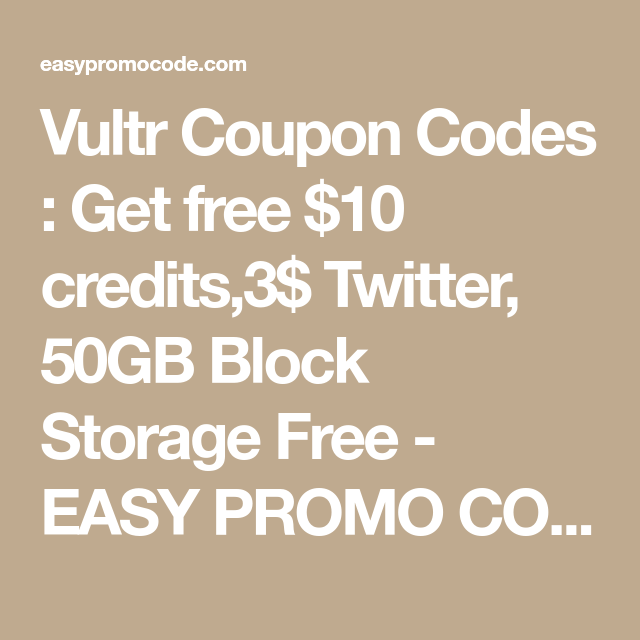 Vultr Coupon Codes : Get free $10 credits,3$ Twitter, 50GB