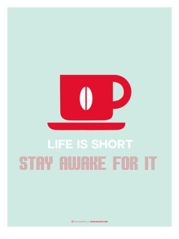 Life is short...stay awake for it with #coffee