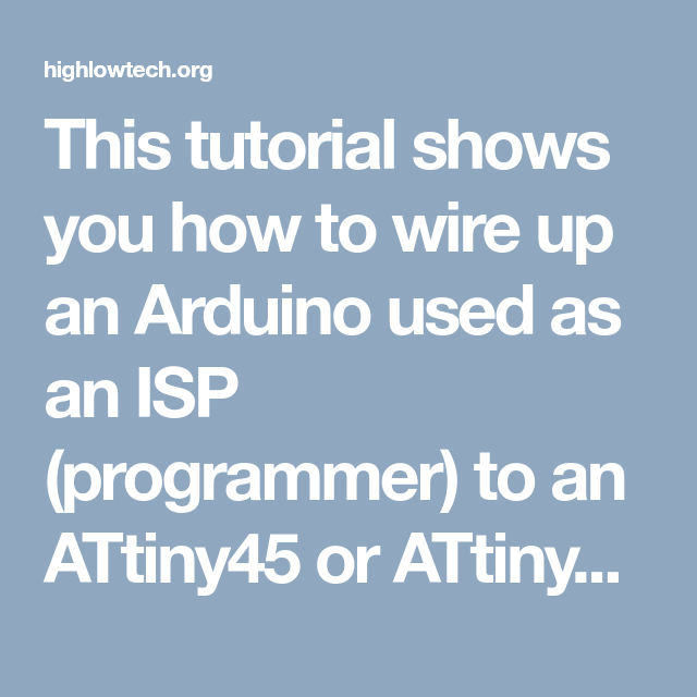 This tutorial shows you how to wire up an Arduino used as an ISP ...