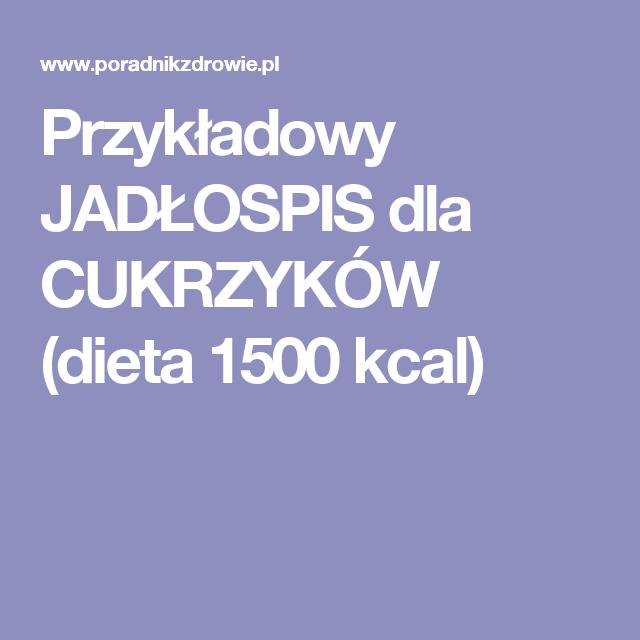 Przykladowy Jadlospis Dla Cukrzykow Dieta 1500 Kcal Zdrowe